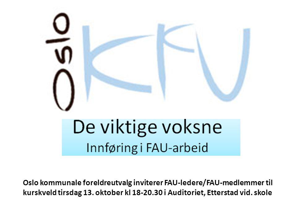 Oslo kommunale foreldreutvalg inviterer FAU-ledere/FAU-medlemmer til kurskveld tirsdag 13. oktober kl 18-20.30 i Auditoriet, Etterstad vid. skole