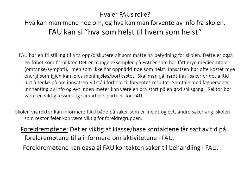 """Hva er FAUs rolle? Hva kan man mene noe om, og hva kan man forvente av info fra skolen. FAU kan si """"hva som helst til hvem som helst"""" FAU har en fri s"""