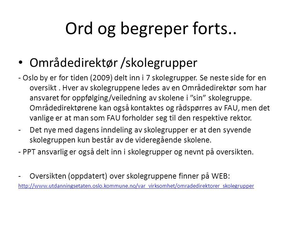 Ord og begreper forts.. • Områdedirektør /skolegrupper - Oslo by er for tiden (2009) delt inn i 7 skolegrupper. Se neste side for en oversikt. Hver av