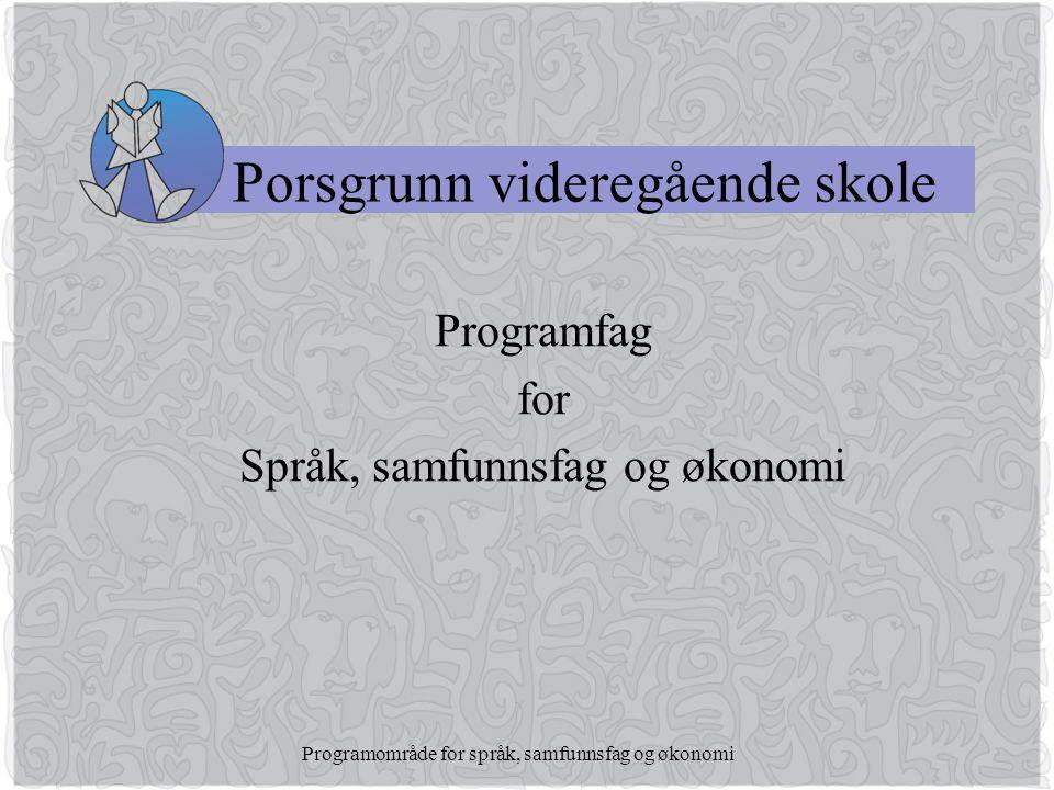 Programområde for språk, samfunnsfag og økonomi Porsgrunn videregående skole Programfag for Språk, samfunnsfag og økonomi