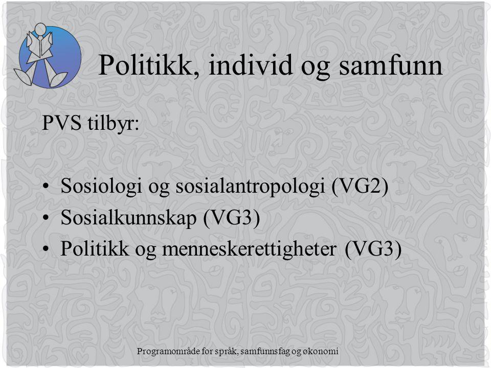 Programområde for språk, samfunnsfag og økonomi Politikk, individ og samfunn PVS tilbyr: •Sosiologi og sosialantropologi (VG2) •Sosialkunnskap (VG3) •Politikk og menneskerettigheter (VG3)