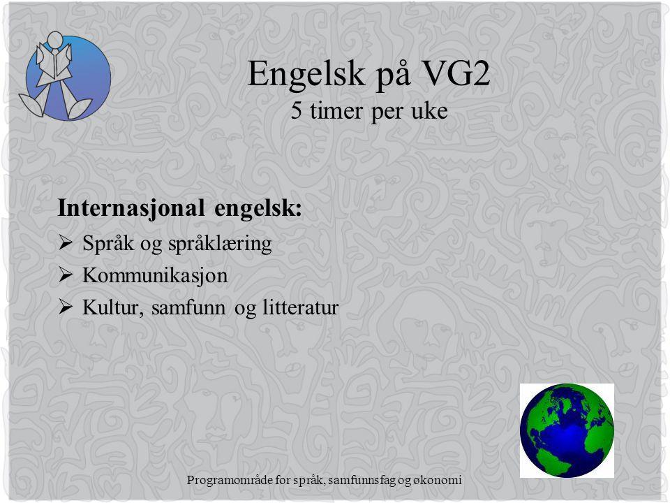 Programområde for språk, samfunnsfag og økonomi Engelsk på VG2 5 timer per uke Internasjonal engelsk:  Språk og språklæring  Kommunikasjon  Kultur, samfunn og litteratur