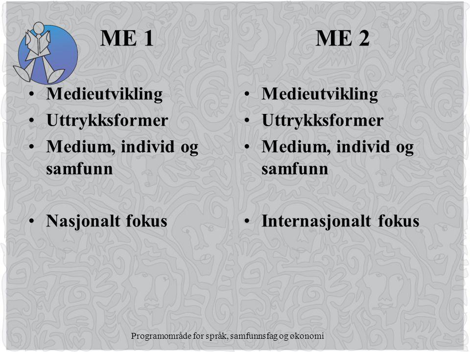 Programområde for språk, samfunnsfag og økonomi ME 1 •Medieutvikling •Uttrykksformer •Medium, individ og samfunn •Nasjonalt fokus ME 2 •Medieutvikling •Uttrykksformer •Medium, individ og samfunn •Internasjonalt fokus