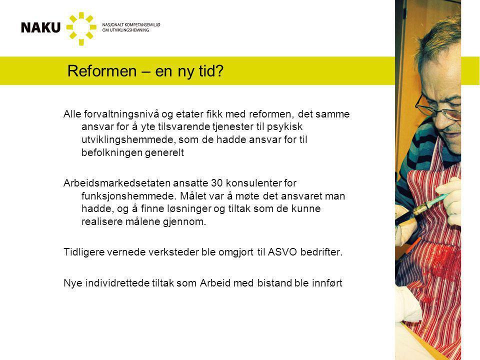 Reformen – en ny tid? Alle forvaltningsnivå og etater fikk med reformen, det samme ansvar for å yte tilsvarende tjenester til psykisk utviklingshemmed