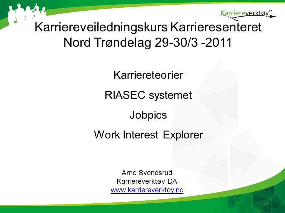 Sli Karriereveiledningskurs Karrieresenteret Nord Trøndelag 29-30/3 -2011 Arne Svendsrud Karriereverktøy DA www.karriereverktoy.no Karriereteorier RIASEC systemet Jobpics Work Interest Explorer