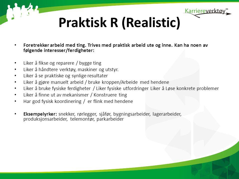 Praktisk R (Realistic) • Foretrekker arbeid med ting.