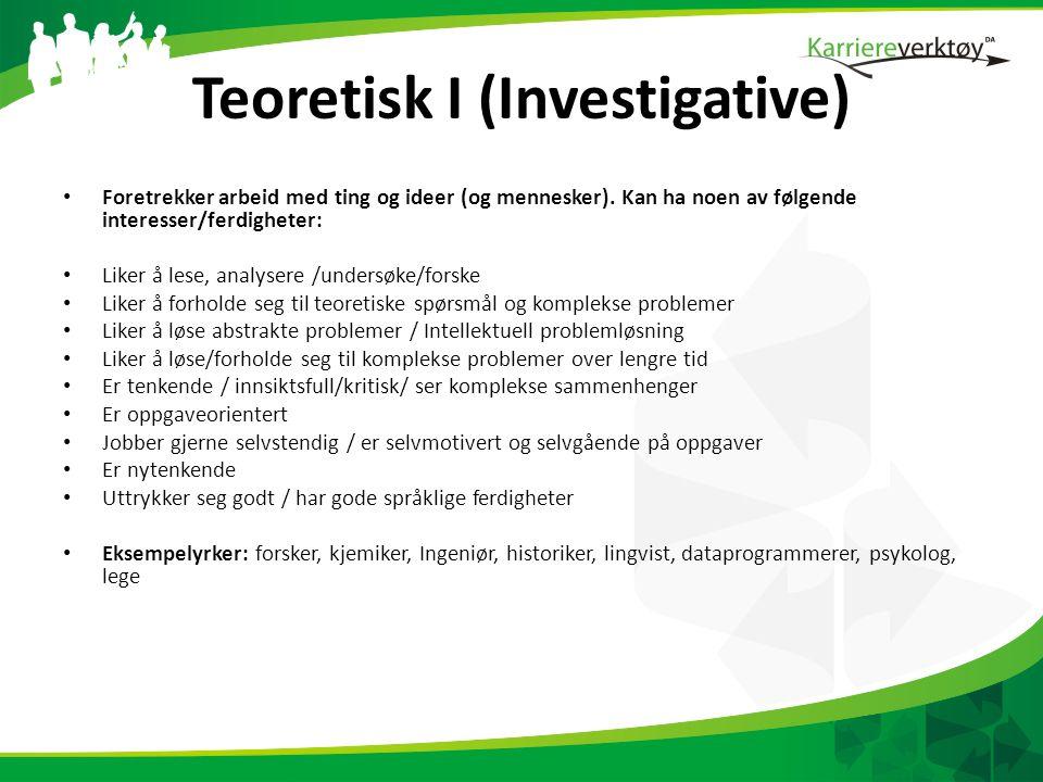 Teoretisk I (Investigative) • Foretrekker arbeid med ting og ideer (og mennesker).
