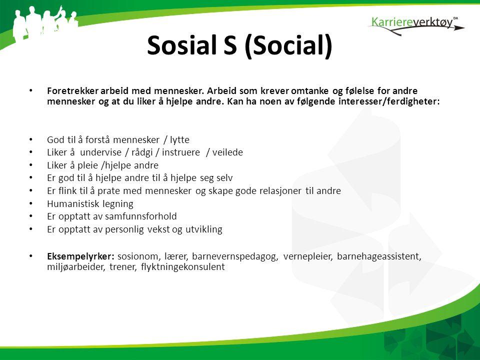 Sosial S (Social) • Foretrekker arbeid med mennesker.