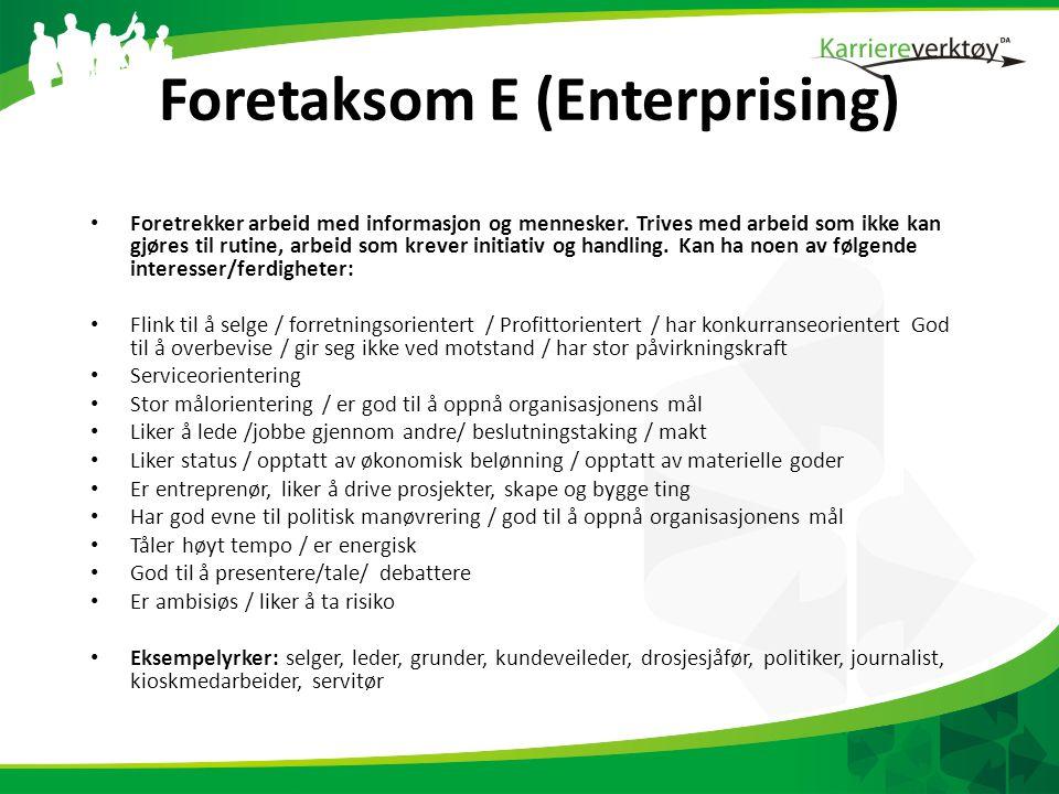 Foretaksom E (Enterprising) • Foretrekker arbeid med informasjon og mennesker.