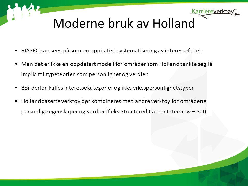 Moderne bruk av Holland • RIASEC kan sees på som en oppdatert systematisering av interessefeltet • Men det er ikke en oppdatert modell for områder som Holland tenkte seg lå implisitt I typeteorien som personlighet og verdier.