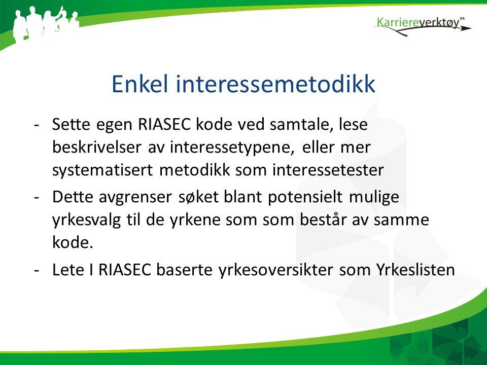 Enkel interessemetodikk -Sette egen RIASEC kode ved samtale, lese beskrivelser av interessetypene, eller mer systematisert metodikk som interessetester -Dette avgrenser søket blant potensielt mulige yrkesvalg til de yrkene som som består av samme kode.