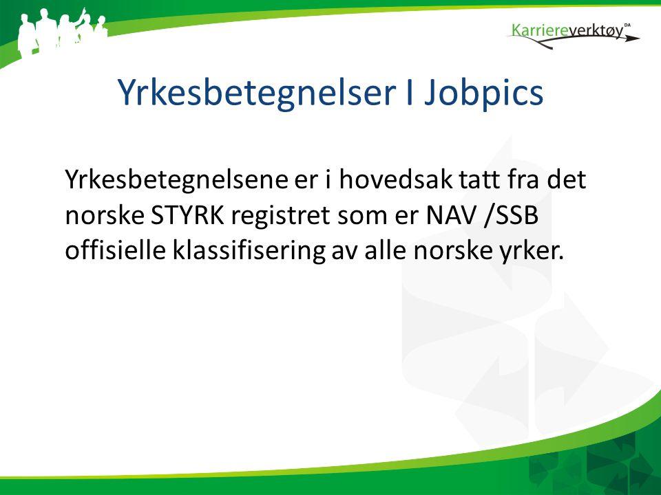 Yrkesbetegnelser I Jobpics Yrkesbetegnelsene er i hovedsak tatt fra det norske STYRK registret som er NAV /SSB offisielle klassifisering av alle norske yrker.