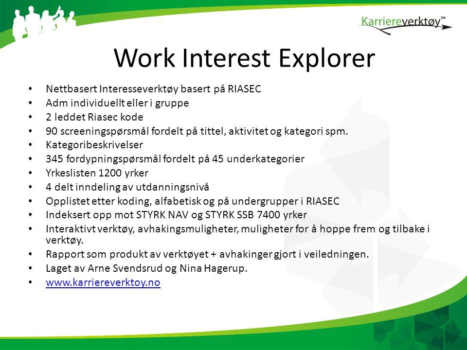 Work Interest Explorer • Nettbasert Interesseverktøy basert på RIASEC • Adm individuellt eller i gruppe • 2 leddet Riasec kode • 90 screeningspørsmål fordelt på tittel, aktivitet og kategori spm.