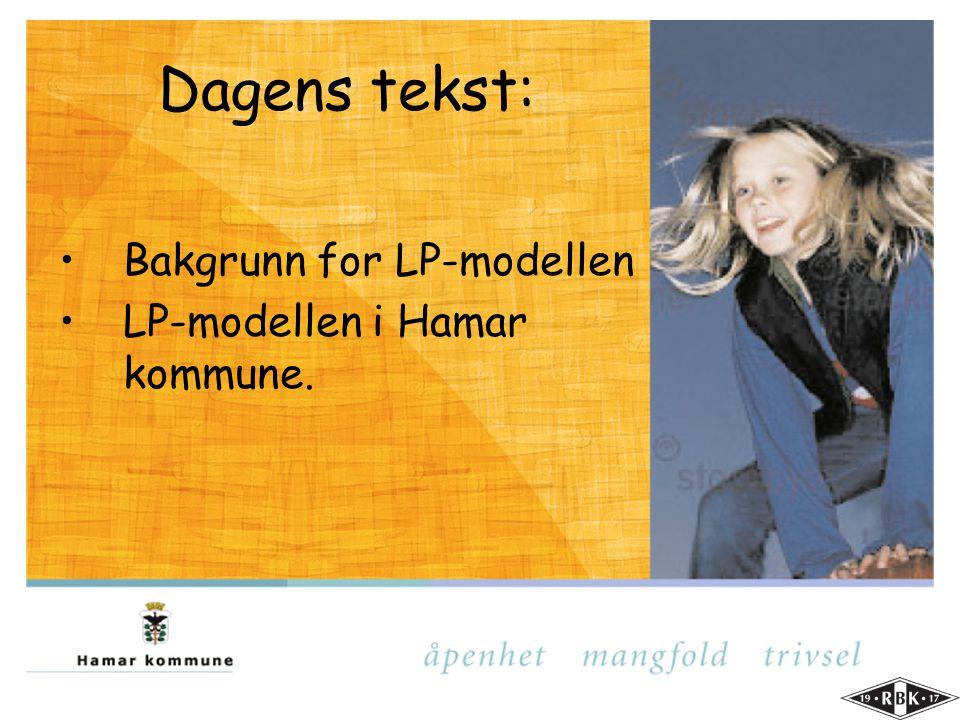 Dagens tekst: •Bakgrunn for LP-modellen •LP-modellen i Hamar kommune.