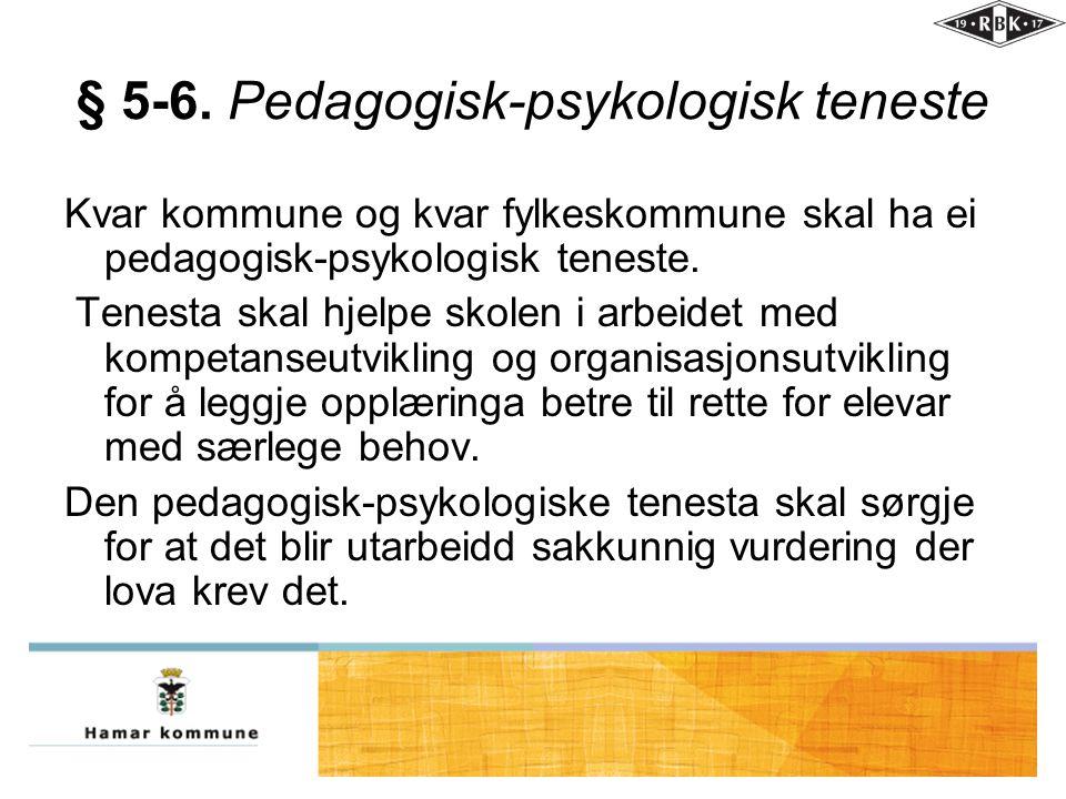 § 5-6. Pedagogisk-psykologisk teneste Kvar kommune og kvar fylkeskommune skal ha ei pedagogisk-psykologisk teneste. Tenesta skal hjelpe skolen i arbei
