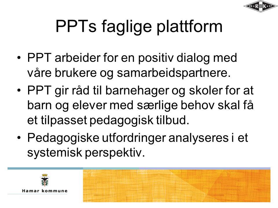 PPTs faglige plattform •PPT arbeider for en positiv dialog med våre brukere og samarbeidspartnere. •PPT gir råd til barnehager og skoler for at barn o