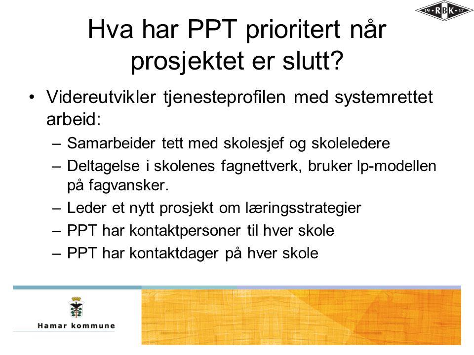 Hva har PPT prioritert når prosjektet er slutt? •Videreutvikler tjenesteprofilen med systemrettet arbeid: –Samarbeider tett med skolesjef og skolelede