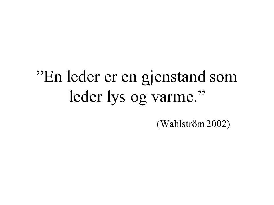 """""""En leder er en gjenstand som leder lys og varme."""" (Wahlström 2002)"""
