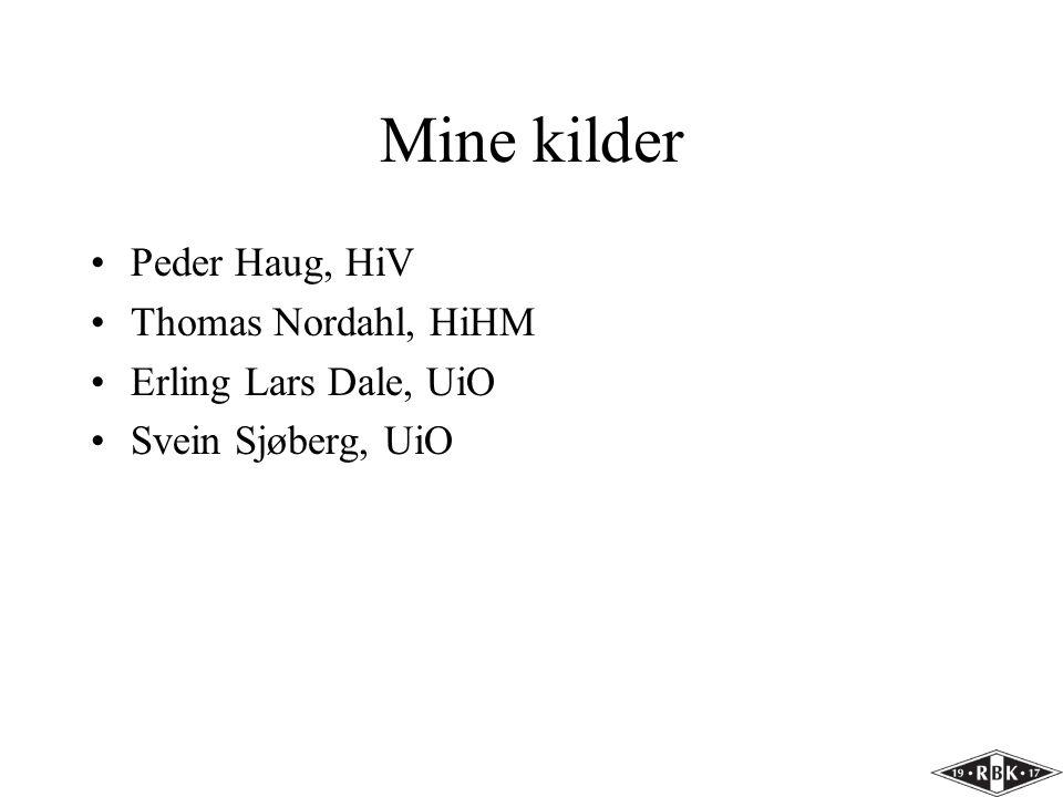 Mine kilder •Peder Haug, HiV •Thomas Nordahl, HiHM •Erling Lars Dale, UiO •Svein Sjøberg, UiO