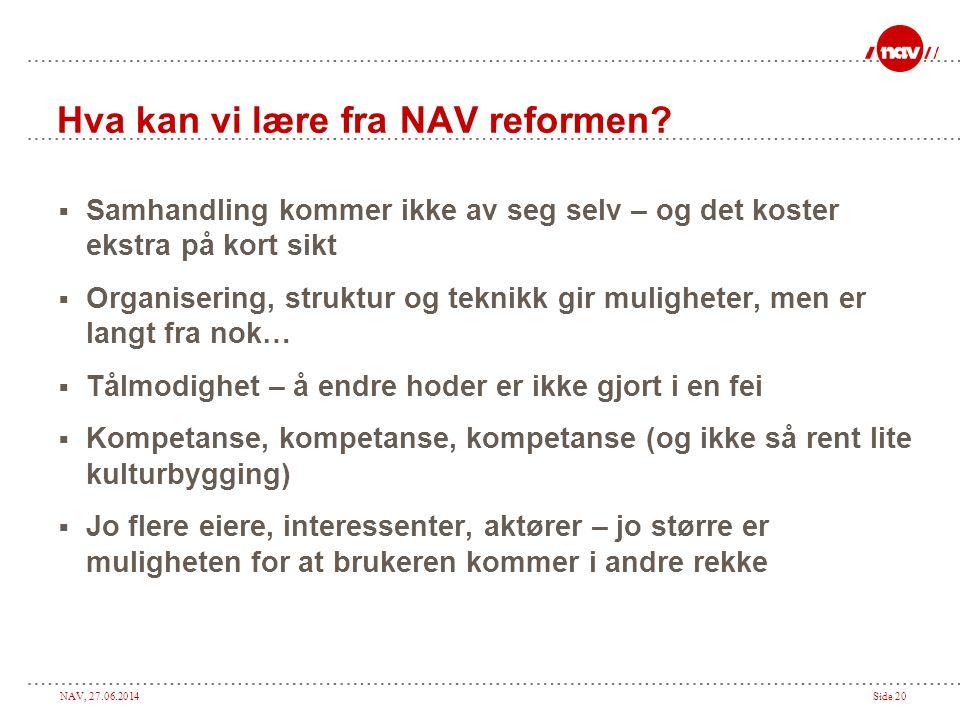NAV, 27.06.2014Side 20 Hva kan vi lære fra NAV reformen.