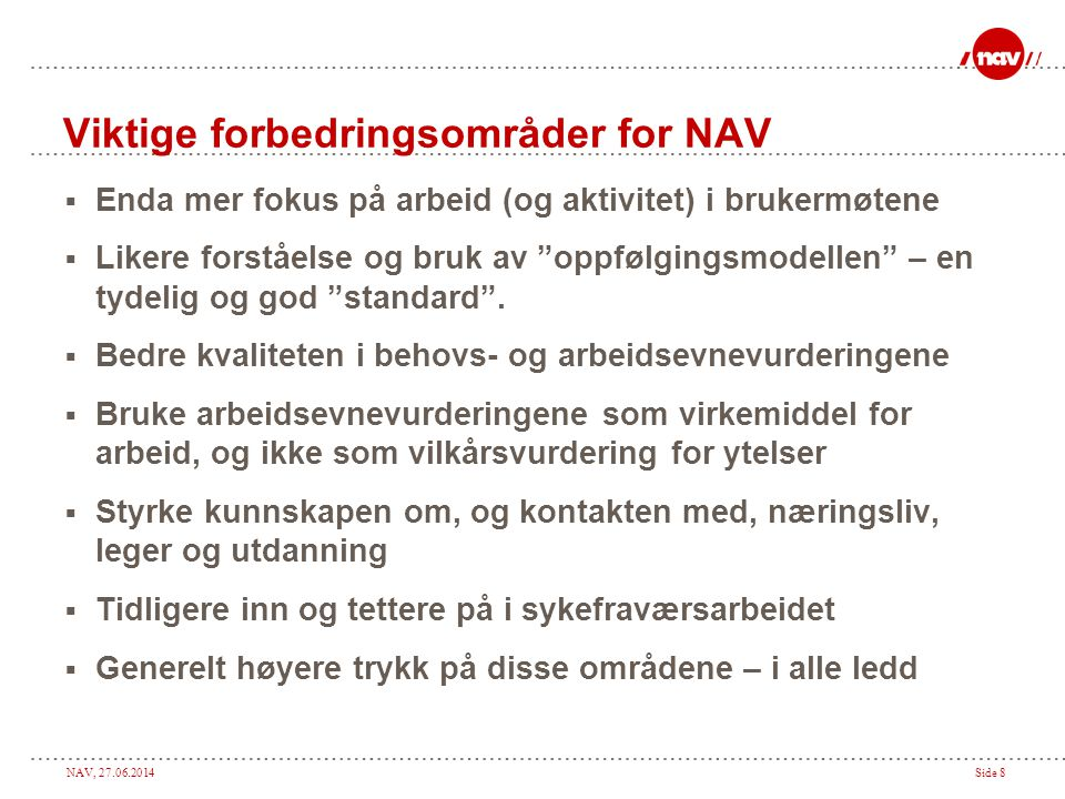 NAV, 27.06.2014Side 19 Utvikling av NAV og samhandlingsreformen  Påvirker samhandlingsreformen den kommunale oppgaveporteføljen i NAV.