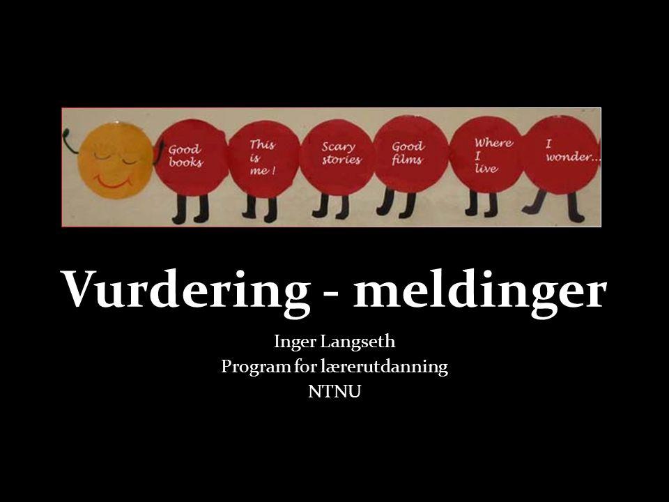 Vurdering - meldinger Inger Langseth Program for lærerutdanning NTNU
