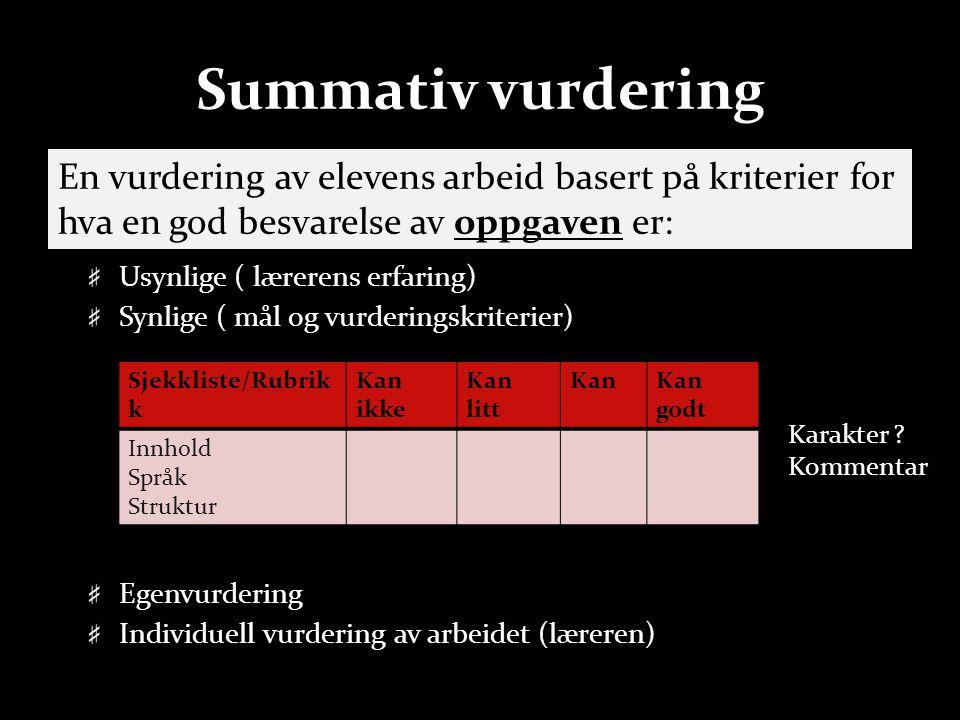 Summativ vurdering Usynlige ( lærerens erfaring) Synlige ( mål og vurderingskriterier) Egenvurdering Individuell vurdering av arbeidet (læreren) Sjekk