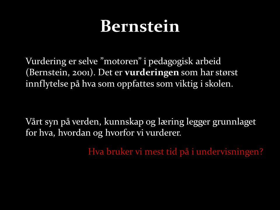 """Bernstein Vurdering er selve """"motoren"""" i pedagogisk arbeid (Bernstein, 2001). Det er vurderingen som har størst innflytelse på hva som oppfattes som v"""