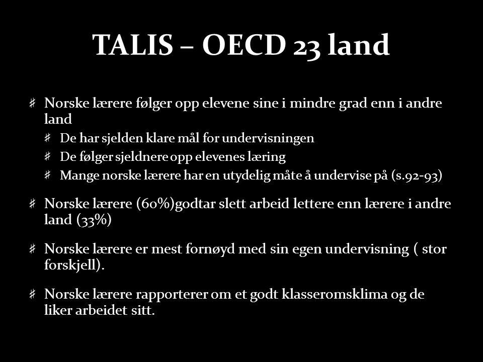 TALIS – OECD 23 land Norske lærere følger opp elevene sine i mindre grad enn i andre land De har sjelden klare mål for undervisningen De følger sjeldn