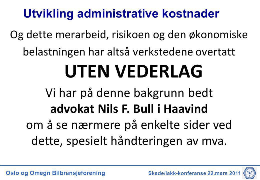 Oslo og Omegn Bilbransjeforening Skade/lakk-konferanse 22.mars 2011 Og dette merarbeid, risikoen og den økonomiske belastningen har altså verkstedene