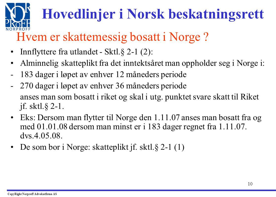 9 Hovedlinjer i Norsk beskatningsrett •Globalinntektsprinsippet gjelder: –Den som er skattepliktig til Norge skal skatte til Norge for all inntekt uan