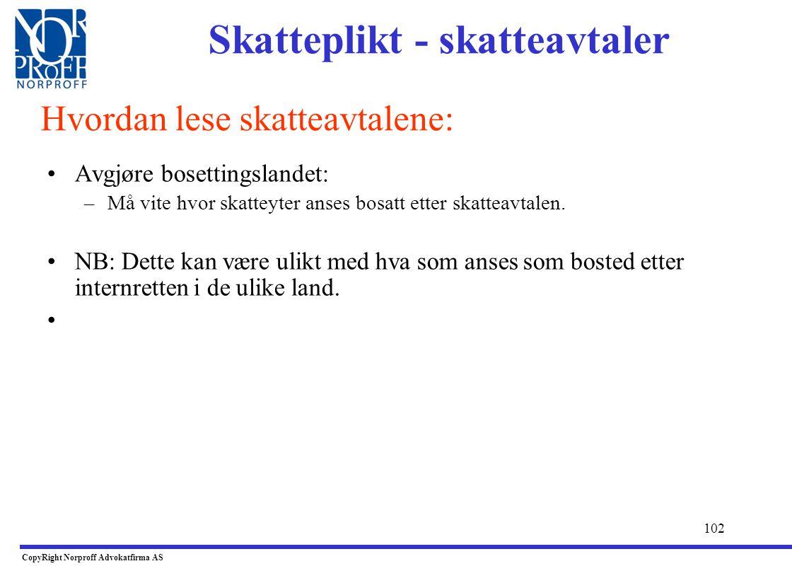 101 •Unngå dobbelt beskatning –Etter Norsk skattelov er lønn for arbeid utført i Norge som hovedregel skattepliktig her; •Bosatt; sktl.§ 2-1 jf. sktl.