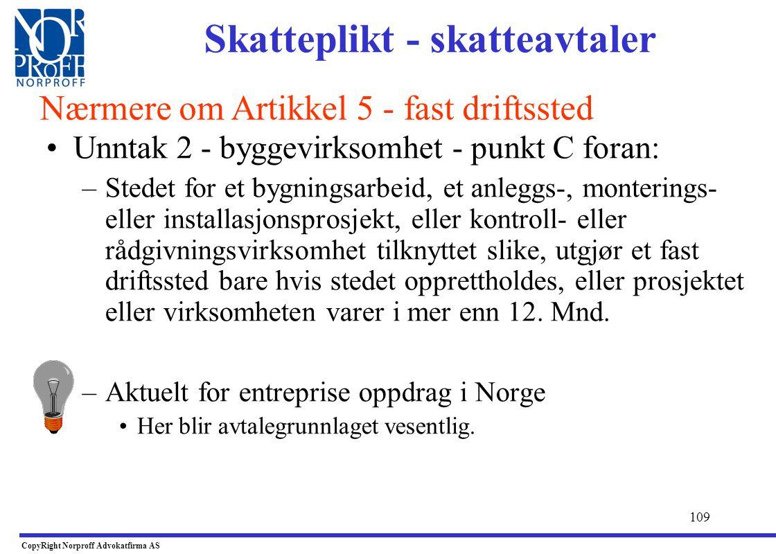 """108 •Norsk beskatning må vike: –Hvor det foreligger skatteavtaler ser man at begrepet """"fast driftssted"""" er mer omfattende i skatteavtalen enn Norsk in"""