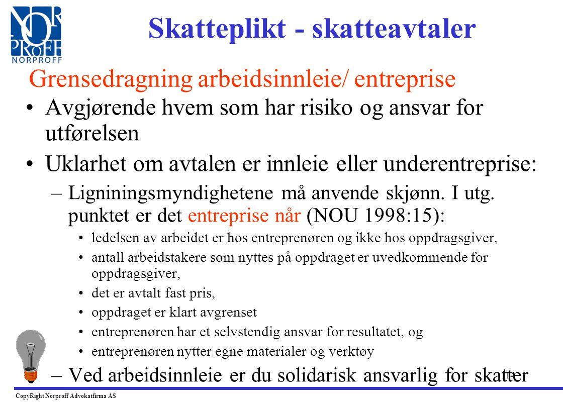 113 •Konsekvens: –Dersom din vurdering er at forholdet må karakterisert som arbeidsinnleie, er de ansatte skattepliktig til Norge fra dag 1, og du er