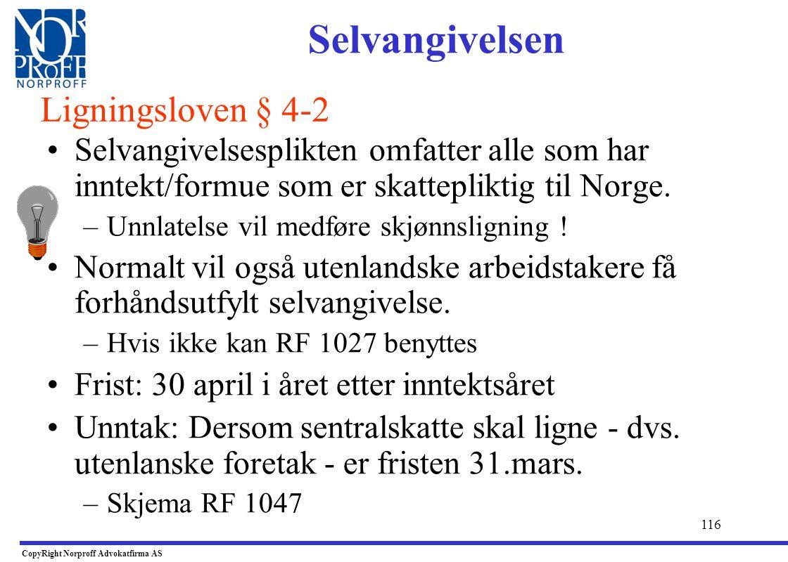 115 •Hovedregel skatteloven: –Skattepliktig til Norge etter sktl.§ 2-2 –Skattepliktig til Norge etter sktl.§ 2-3 •Skatteavtalens regler - art. 7 –Fort