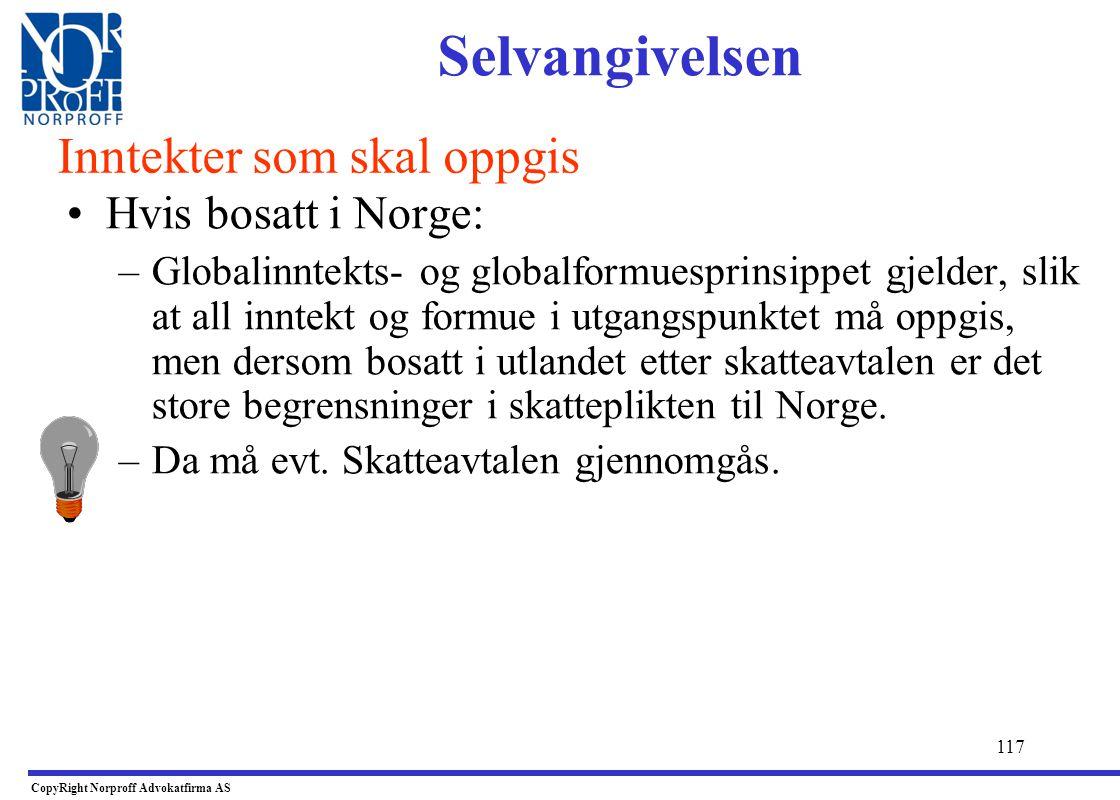 116 •Selvangivelsesplikten omfatter alle som har inntekt/formue som er skattepliktig til Norge. –Unnlatelse vil medføre skjønnsligning ! •Normalt vil