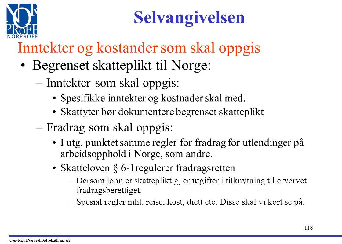 117 •Hvis bosatt i Norge: –Globalinntekts- og globalformuesprinsippet gjelder, slik at all inntekt og formue i utgangspunktet må oppgis, men dersom bo