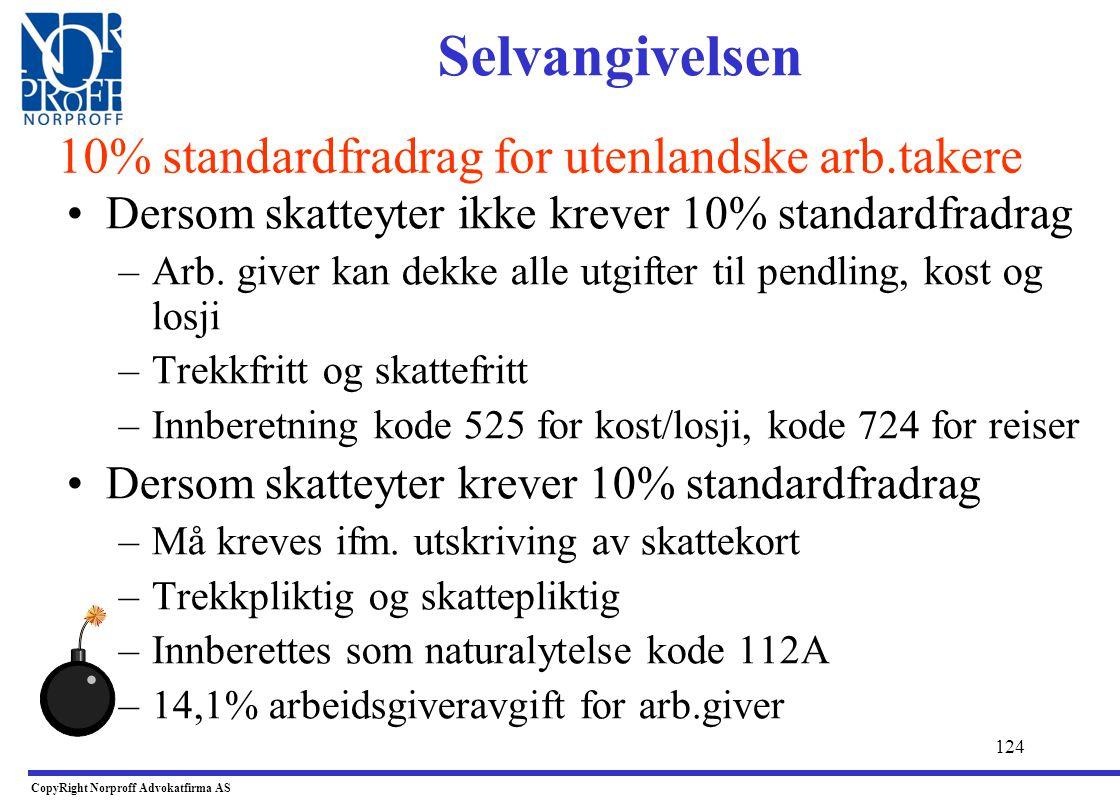 123 •Hjemmel - sktl.§ 6-70 –Arb.taker som har fullt eller begrenset skatteplikt til Norge kan kreve 10% standard fradrag i i brutto lønn –40 000 i mak