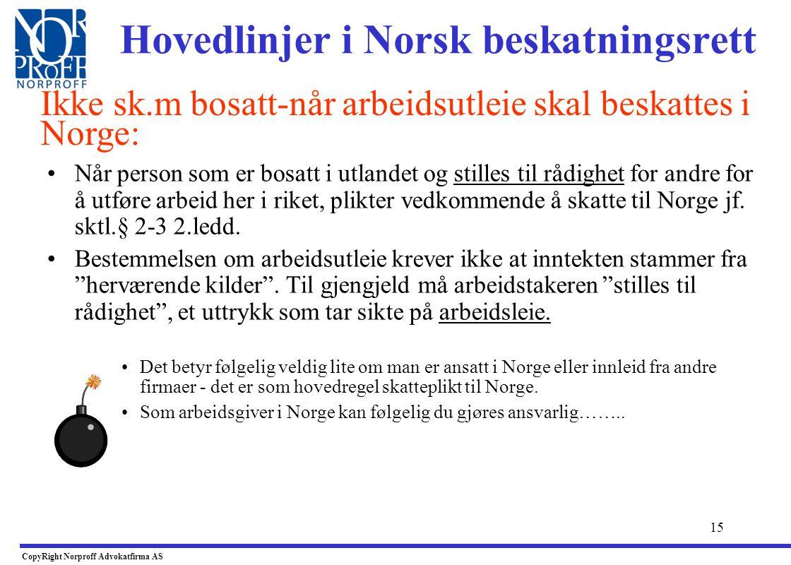 14 –Bedrifter som leier ut ansatte til Norske selskaper blir mao. også begrenset skattepliktig til Norge. –Utlending blir skattepliktig til Norge ente