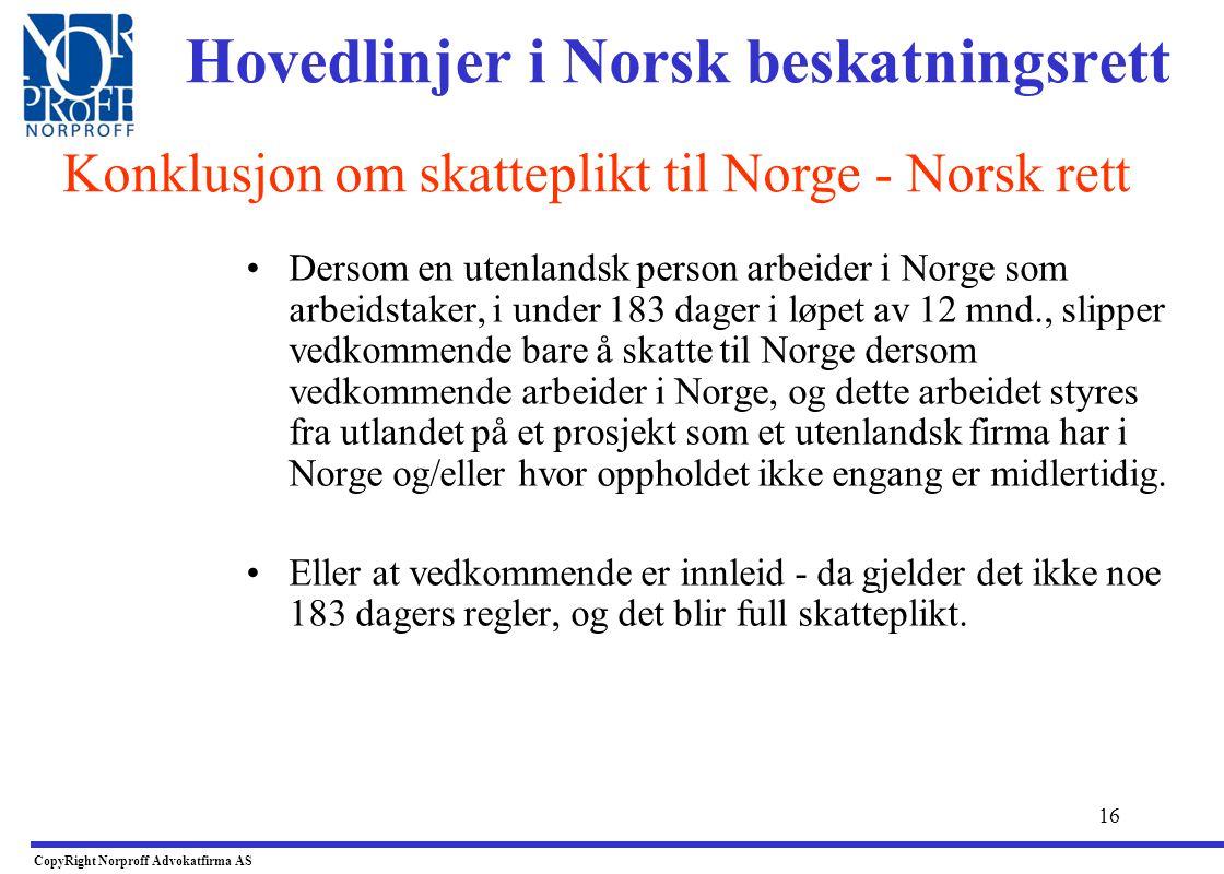 15 •Når person som er bosatt i utlandet og stilles til rådighet for andre for å utføre arbeid her i riket, plikter vedkommende å skatte til Norge jf.