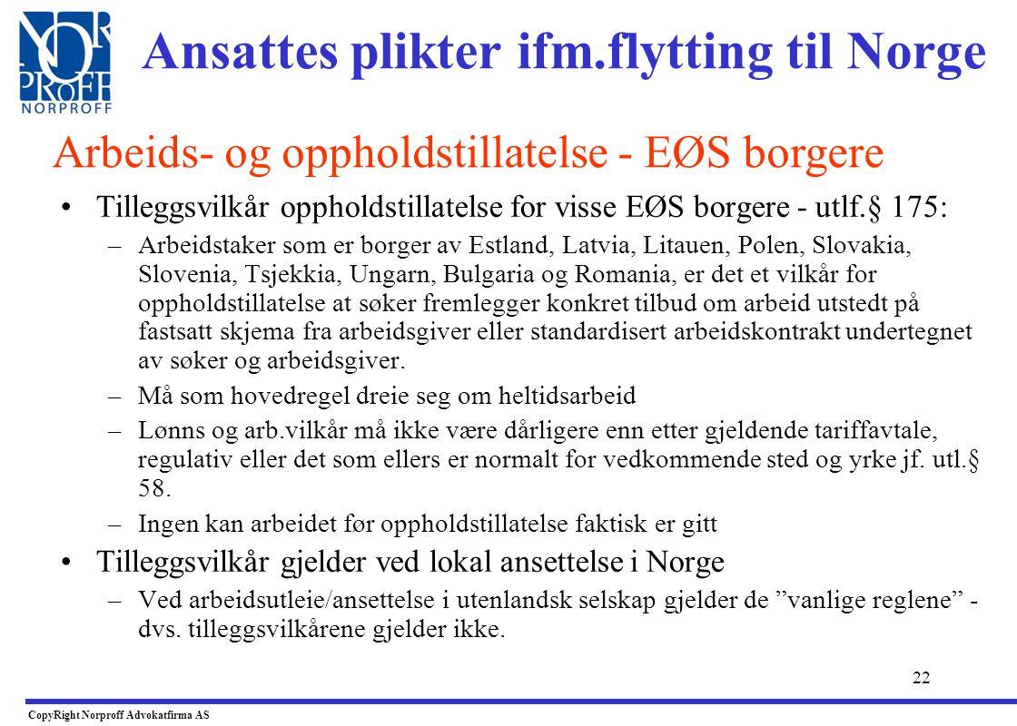 21 •Når oppholdstillatelse skal gis jf. utl.§ 51: –Arbeidstaker omfattet av EØF Rådsforordning –Når søker skal drive næringsvirksomhet i Norge –Når sø