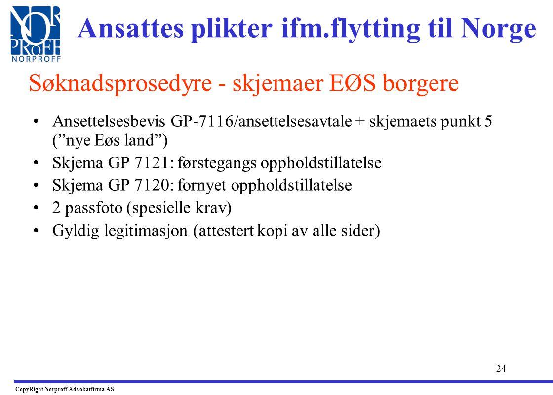 23 •Kan søke –Fra Norge (politiet i bostedkommunen) –via ambassade/utenriksstasjon i hjemlandet, utlf.§ 11 (19) –via arbeidsgiver - NB krever fullmakt