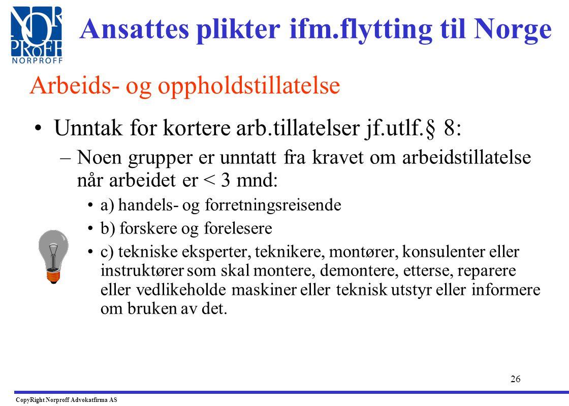 25 •Hovedregel: –Utlending må søke om oppholdstillatelse dersom de skal være i Norge over 3 mnd. uten arbeid –Første gangs oppholdstillatelse må være