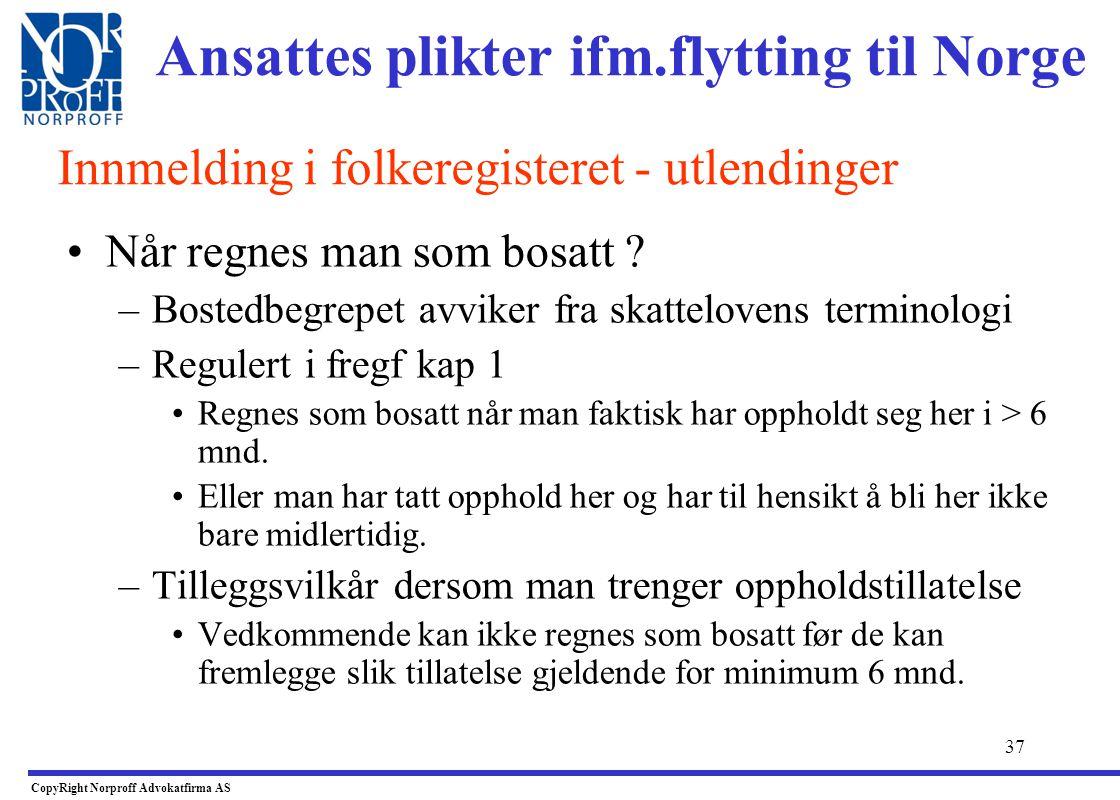 36 •Innflytting til Norge for å bosette seg, eller har tenkt å oppholde seg i Norge over 6 mnd: –Plikt til å melde seg til folkeregisteret innen 8 dag