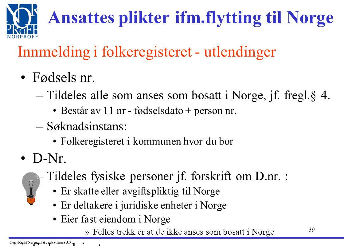 """38 •Dersom utlending jobber < 6 mnd i Norge: •Det er ikke nødvendig å melde seg til folkeregisteret i utg. punktet. Dette pga. at man ikke anses for """""""
