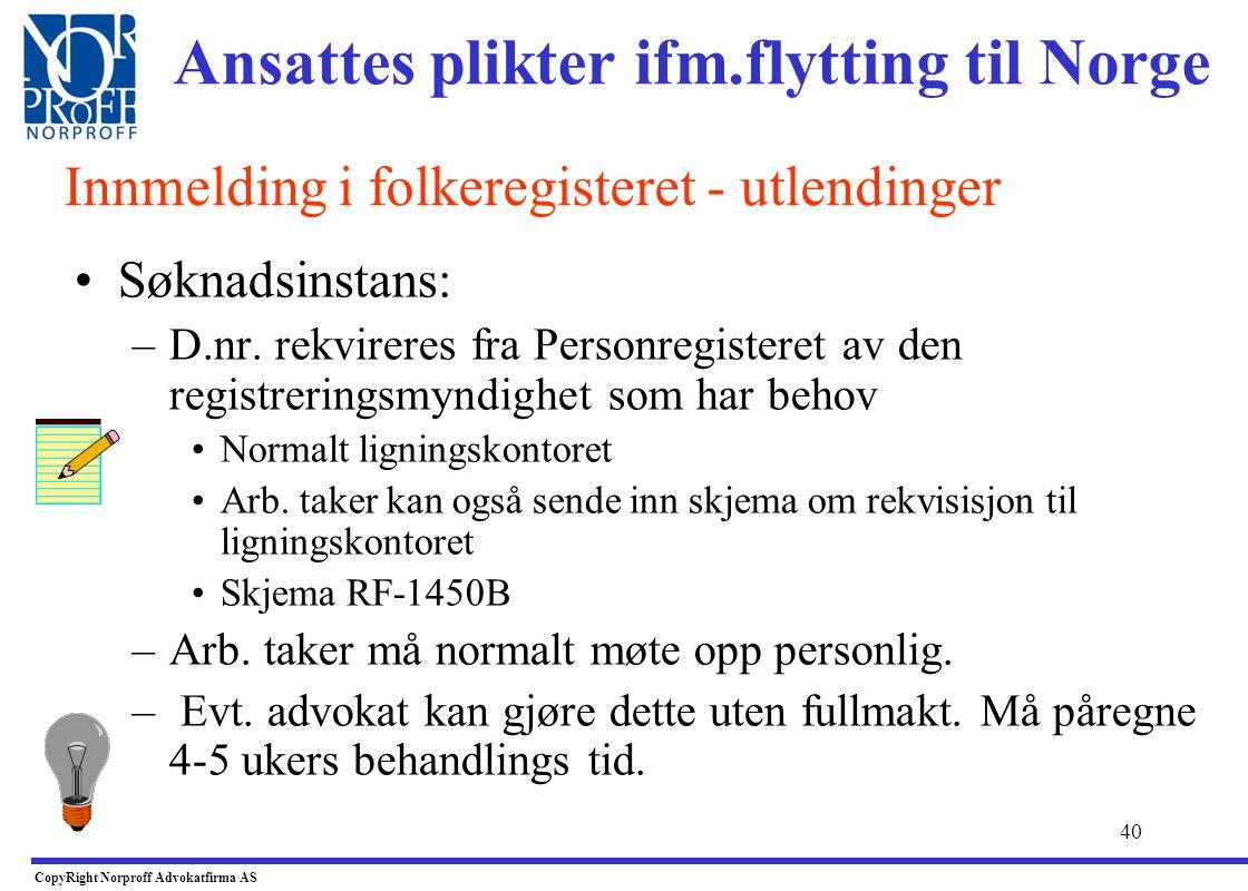 39 •Fødsels nr. –Tildeles alle som anses som bosatt i Norge, jf. fregl.§ 4. •Består av 11 nr - fødselsdato + person nr. –Søknadsinstans: •Folkeregiste