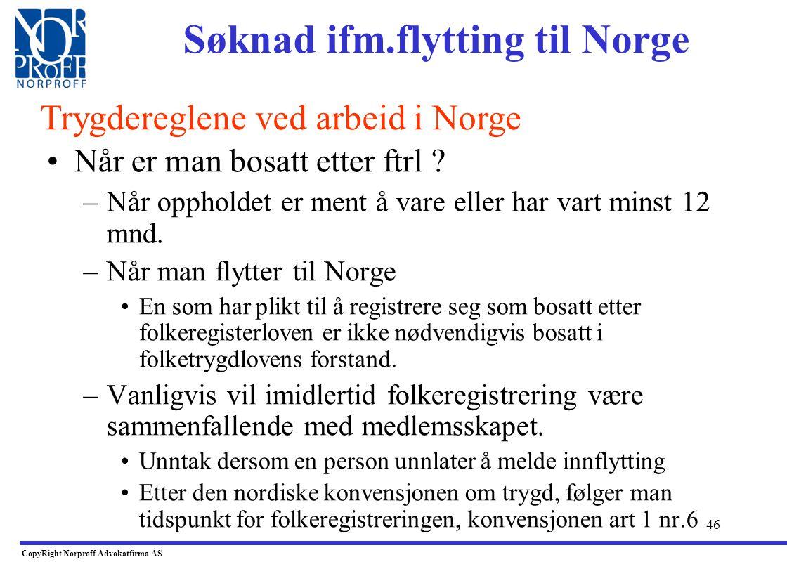 45 •Lov om folketrygd - pliktig medlem: –Personer som er bosatt i Norge, er pliktige medlemmer i folketrygden, ftrl.§ 2-1 •Vilkår at vedkommende har l