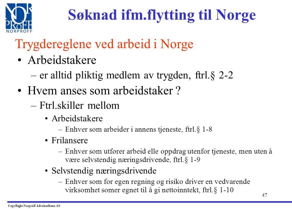 46 •Når er man bosatt etter ftrl ? –Når oppholdet er ment å vare eller har vart minst 12 mnd. –Når man flytter til Norge •En som har plikt til å regis