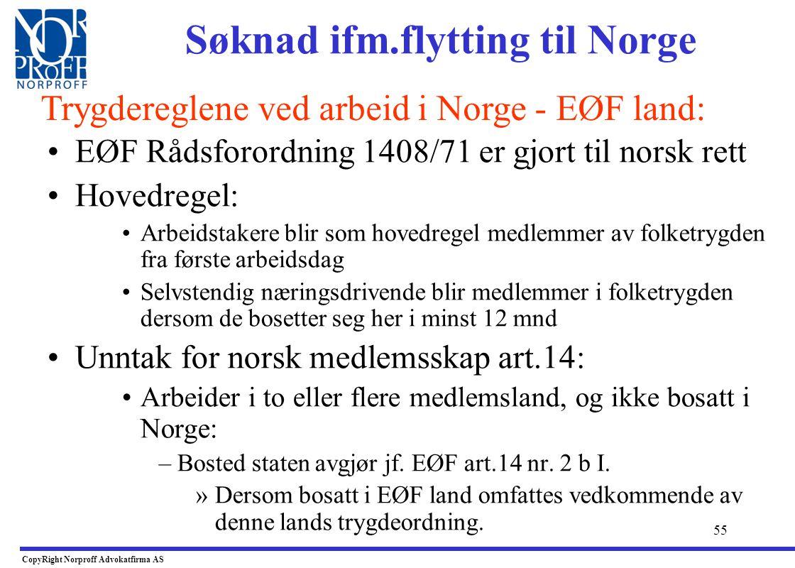 54 •Trygdeloven avgjør ikke trygdespørsmålet ! –Reglene om medlemskap i folketrygden må suppleres med reglene i trygdeavtalene Norge har inngått. –EØS