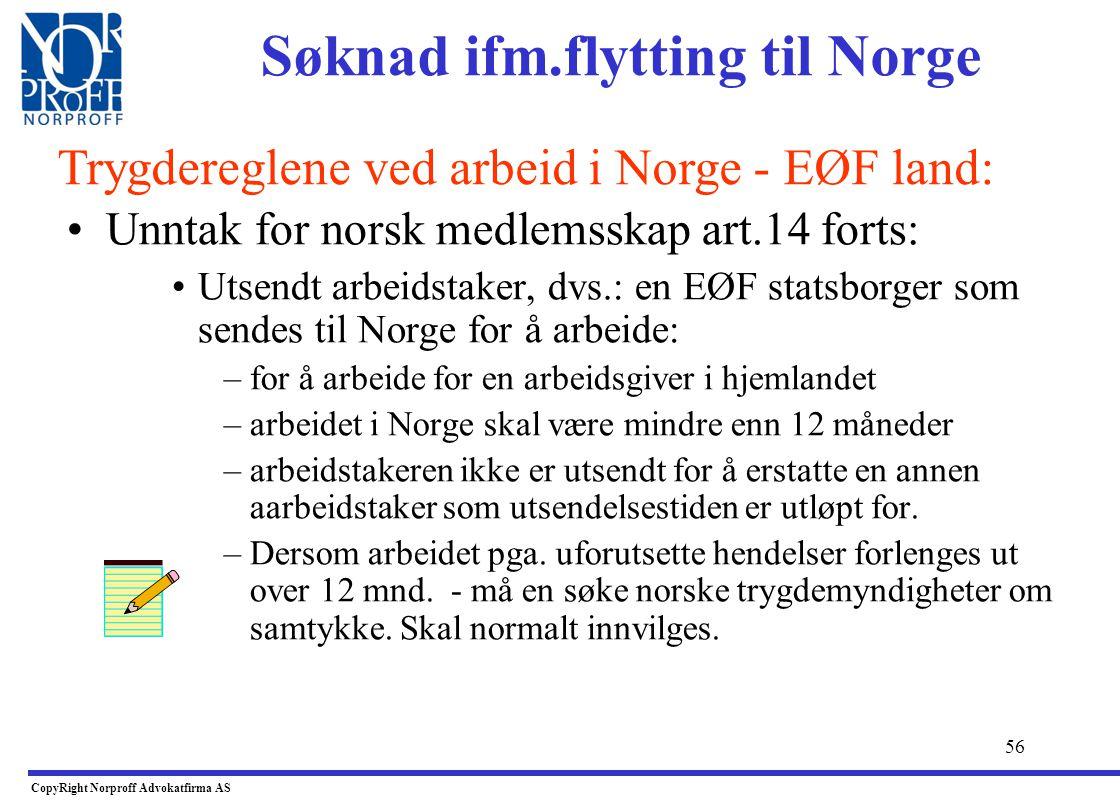55 •EØF Rådsforordning 1408/71 er gjort til norsk rett •Hovedregel: •Arbeidstakere blir som hovedregel medlemmer av folketrygden fra første arbeidsdag
